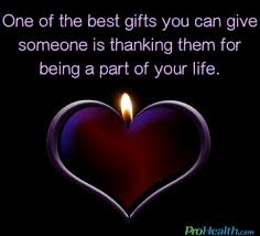 THE BEST GIFT YOU CAN GIVE SOMEONE IS THANKING THEM FOR BEING A PART OF YOUR LIFE